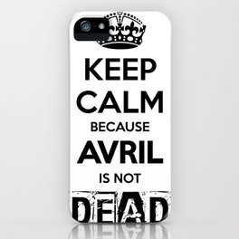 Keep Calm because Avril is not Dead iPhone Case