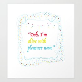 alive with pleasure Art Print