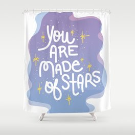 You Are Made of Stars - Pretty Typography Hand Lettering Shower Curtain
