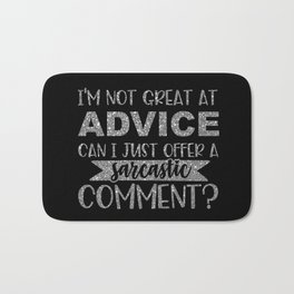 I'm Not Great At Advice Can I Just Offer A Sarcastic Comment Bath Mat