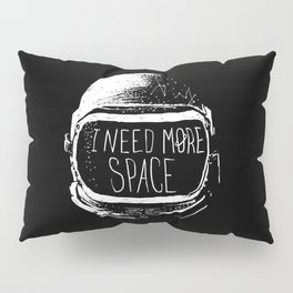I Need More Space Pillow Sham