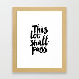 this too shall pass, inspirational quote,motivational poster,quote prints,black and white Framed Art Print