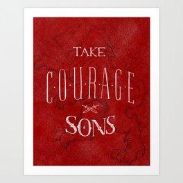 take courage, sons Art Print