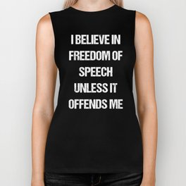 I Believe In Freedom Of Speech Unless It Offends Me Biker Tank