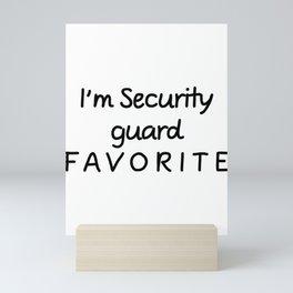 I'm Security guard Favorite Security guard Mini Art Print