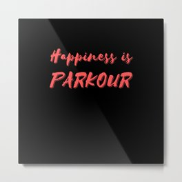 Happiness is Parkour Metal Print
