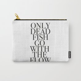 Only dead fish go with flow Carry-All Pouch