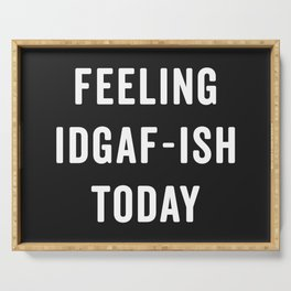 Feelling IDGAF-ish Today Funny Saying Serving Tray