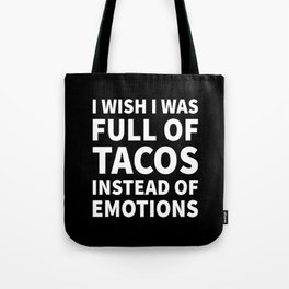 I Wish I Was Full of Tacos Instead of Emotions (Black & White) Tote Bag