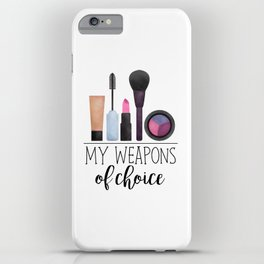 My Weapons Of Choice  |  Makeup iPhone Case