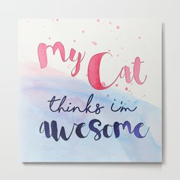 My Cat thinks I'm awesome Metal Print