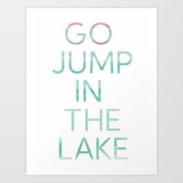 JUMP IN THE LAKE Art Print