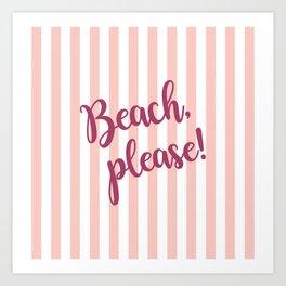 BEACH, PLEASE! Art Print