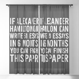If alexander hamilton can write 51 essays in 6 months you can finish this paper Sheer Curtain