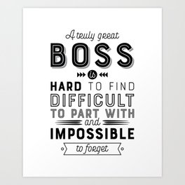 A Truly Great Boss is Hard to Find Difficult to Part with and Impossible to Forget – Boss Gift Quote Art Print