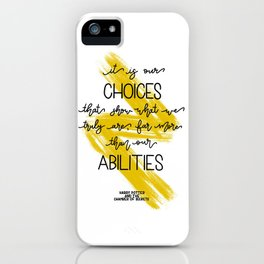 It is our choices that show what we truly are... J.K Rowling iPhone Case