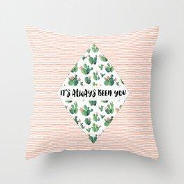 It's always been you - cactus & stripes Throw Pillow