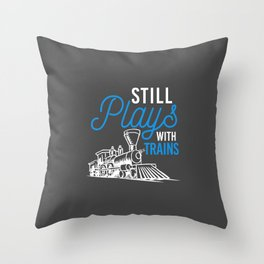 Still Plays With Trains Funny Trainspotting Throw Pillow