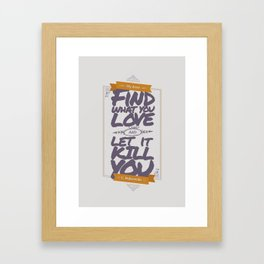 MY DEAR, FIND WHAT YOU LOVE AND LET IT KILL YOU Framed Art Print