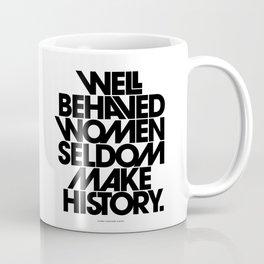 Well Behaved Women Seldom Make History (Black & White Version) Coffee Mug