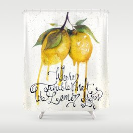 Where Troubles Melt Like Lemon Drops Shower Curtain