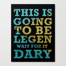 This is gonna be legendary! Canvas Print