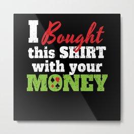 Bought Shirt With Money Metal Print