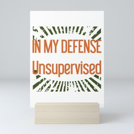 In My Defense I Was Left Unsupervised Mini Art Print