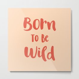 Born To Be Wild (Peach and Red) Metal Print