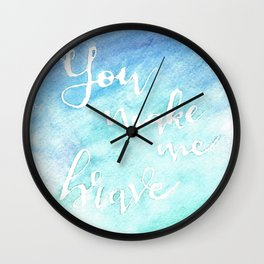 You Make Me Brave Wall Clock