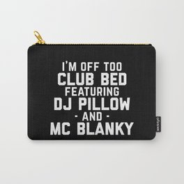 Club Bed Funny Quote Carry-All Pouch