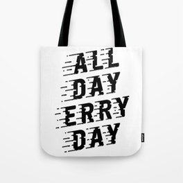 All Day Erry Day Tote Bag