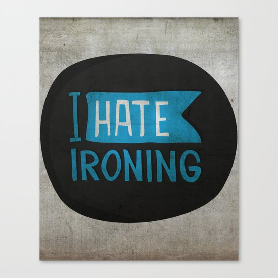I hate ironing! Canvas Print