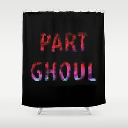 Part Ghoul  Shower Curtain