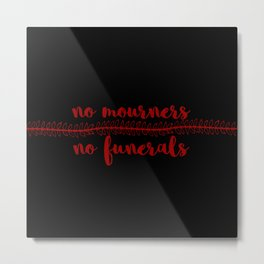 no mourners no funerals // v3 Metal Print