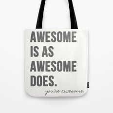 Awesome is as Awesome Does Tote Bag