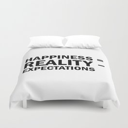 Happiness = Reality - Expectations Duvet Cover