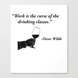 Work is the Curse of The Drinking Classes Oscar Wilde Canvas Print