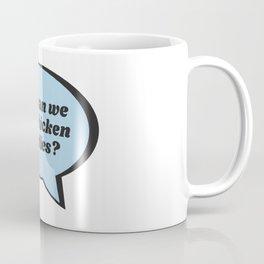 But can we get get chicken tendies? Coffee Mug