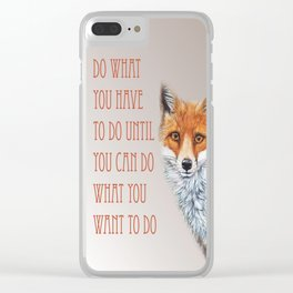Do What You Have To Do Until You Can Do What You Want To Do Clear iPhone Case
