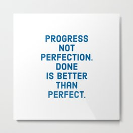 Progress not Perfection. Done is better than perfect. Metal Print