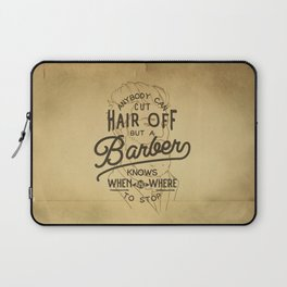 Anybody Can Cut Hair Off, But A Barber Knows When And Where To Stop Laptop Sleeve