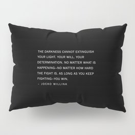 Jocko Willink Quote - The Darkness cannot extinguish your light. Pillow Sham