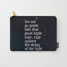 Do not  go gentle  into that  good night rage, rage against the dying of the light Carry-All Pouch