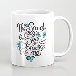 The Sand & the Sea are Paradise to Me! Coffee Mug