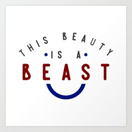 This Beauty Is A Beast Art Print