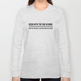 Begin With The End In Mind Long Sleeve T-shirt