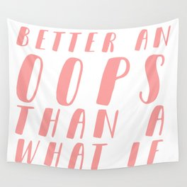 Better an OOPS than an What If Wall Tapestry
