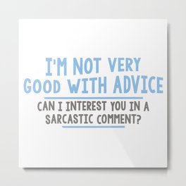 I'm Not Very Good With Advice Metal Print