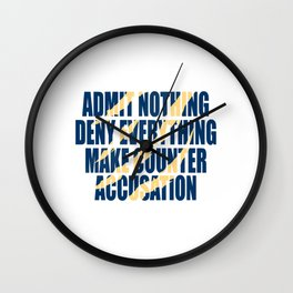 """Admit Nothing Deny Everything Make Counter Accusation"". Make fun of your friends with this tee! Wall Clock"